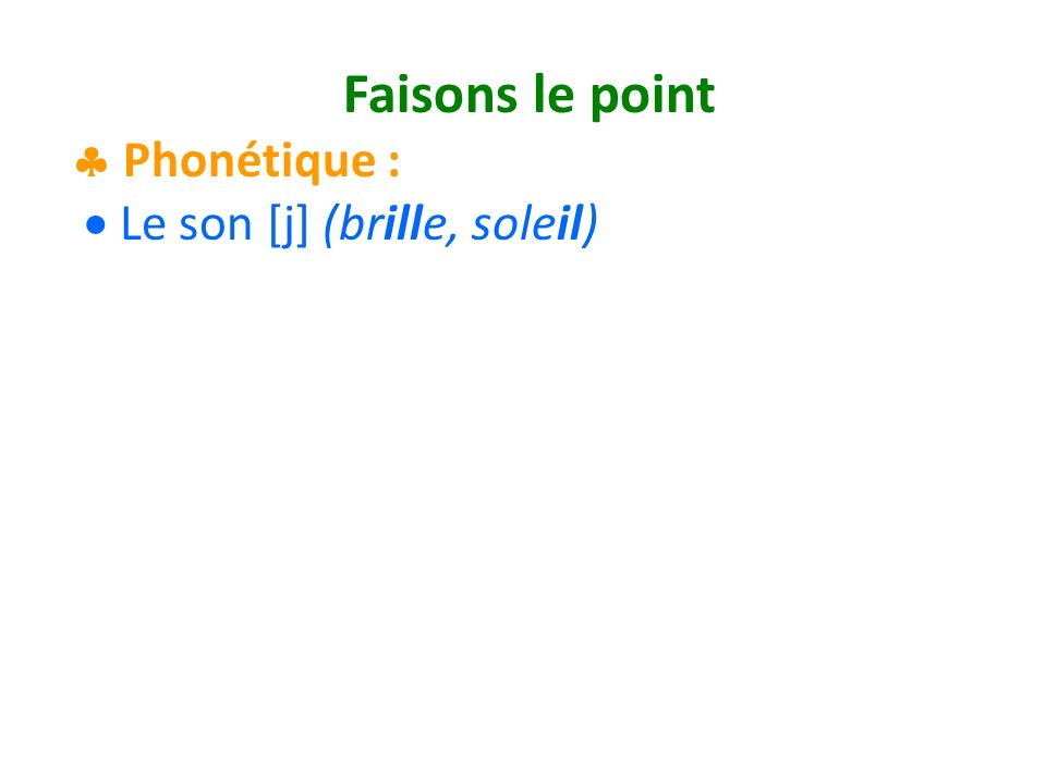 Faisons le point  Phonétique :  Le son [j] (brille, soleil)